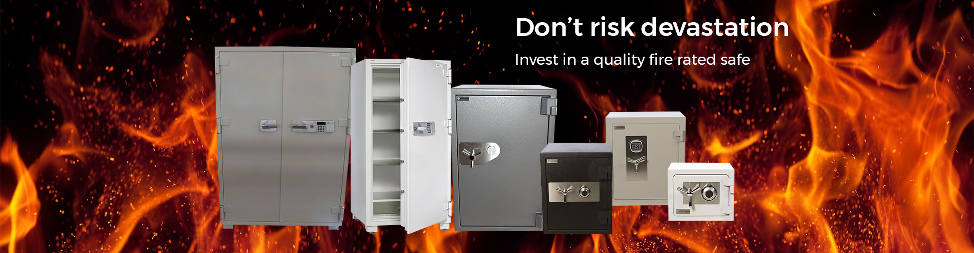 Don't risk devastation. Invest in a quality fire rated safe.